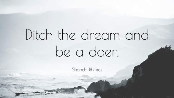 1068629-shonda-rhimes-quote-ditch-the-dream-and-be-a-doer