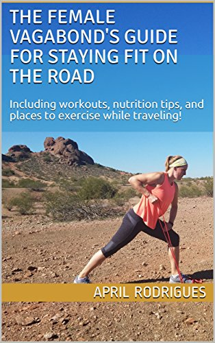 The female vagabond's guide for staying fit on the road. Book cover for my e-book with me doing an exercise in front of papgo park in phoenix az